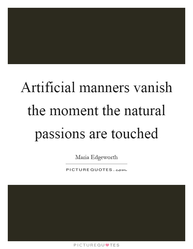 Artificial manners vanish the moment the natural passions are touched Picture Quote #1