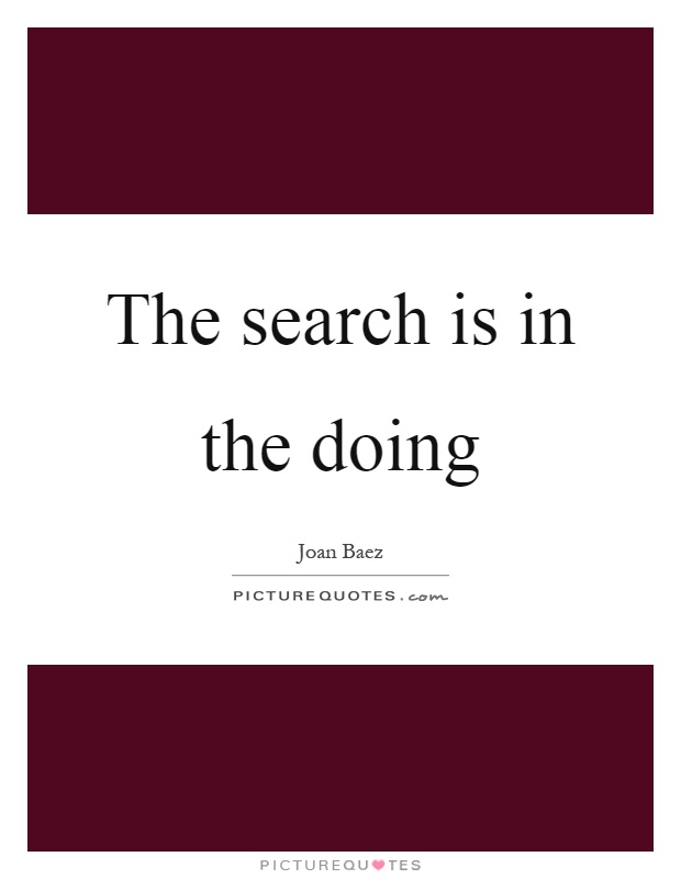 The search is in the doing Picture Quote #1