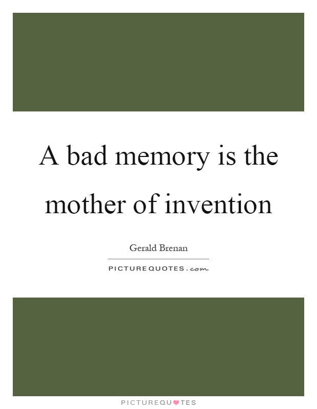 A bad memory is the mother of invention Picture Quote #1