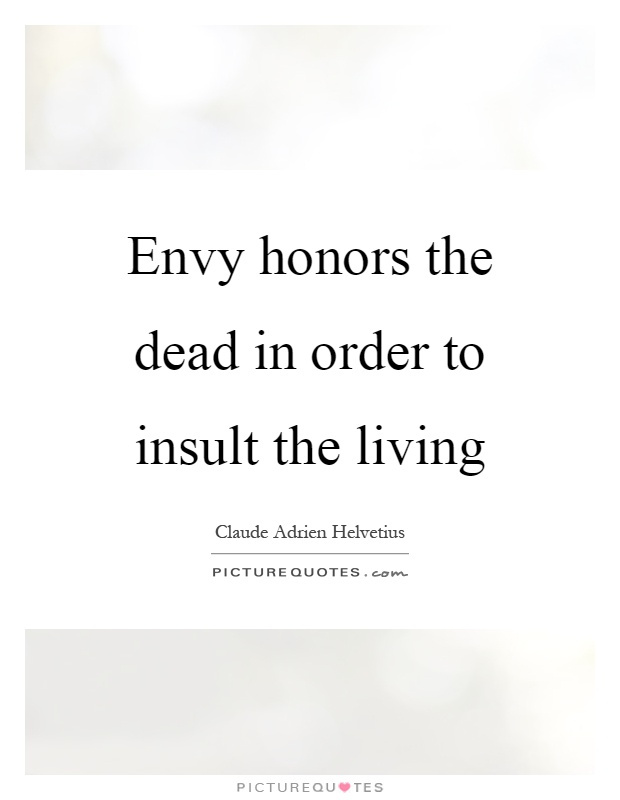 Envy honors the dead in order to insult the living Picture Quote #1