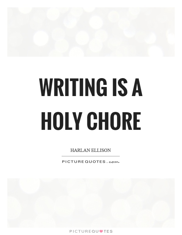 Writing is a holy chore Picture Quote #1