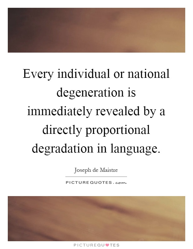 Every individual or national degeneration is immediately revealed by a directly proportional degradation in language Picture Quote #1