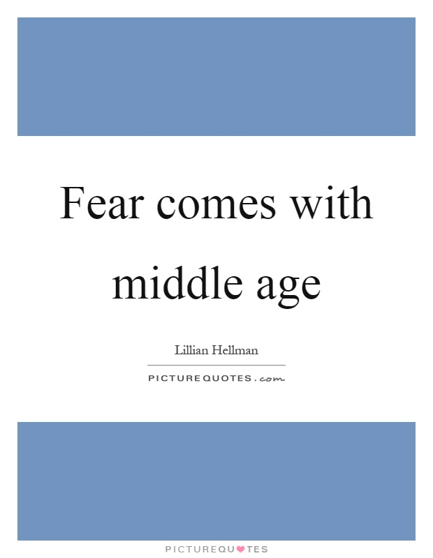 Fear comes with middle age Picture Quote #1