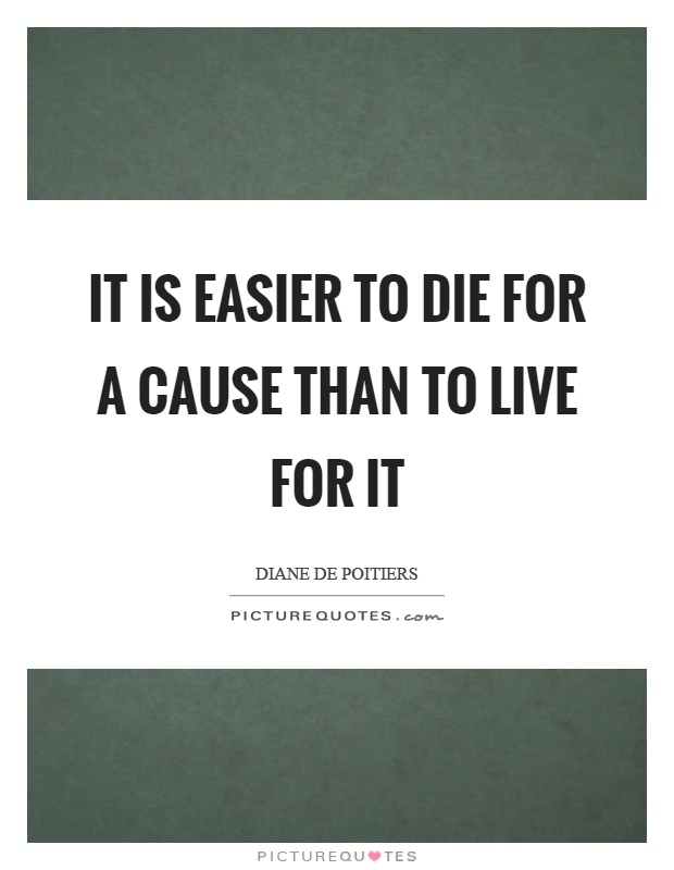 It is easier to die for a cause than to live for it Picture Quote #1