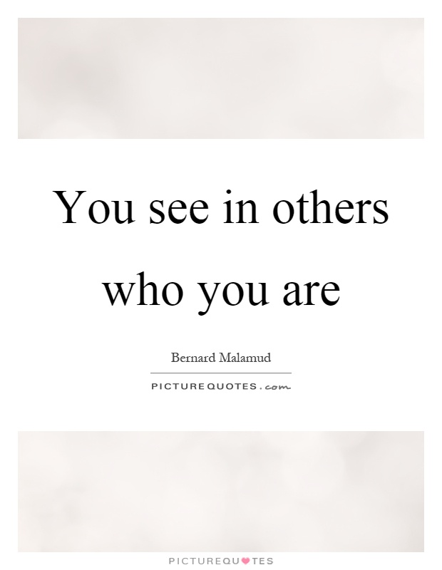 You see in others who you are Picture Quote #1