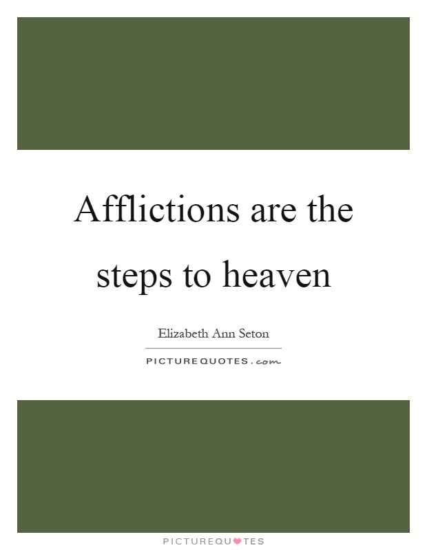 Afflictions are the steps to heaven Picture Quote #1