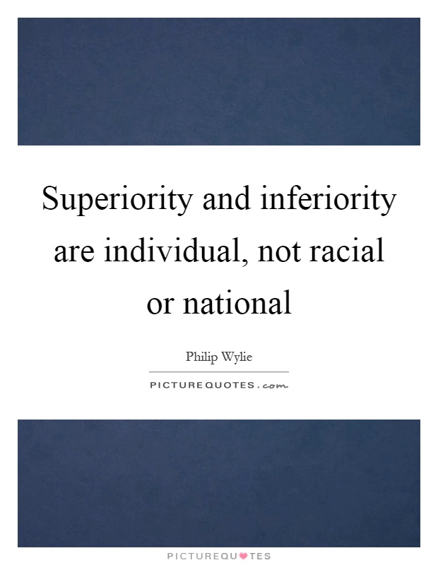 Superiority and inferiority are individual, not racial or national Picture Quote #1