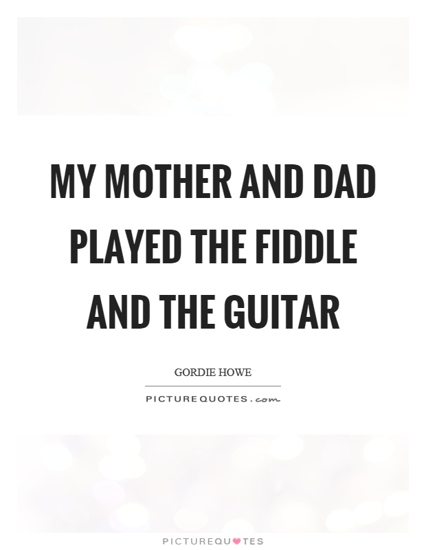 My mother and dad played the fiddle and the guitar Picture Quote #1