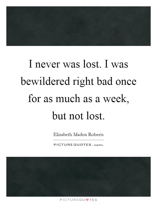 I never was lost. I was bewildered right bad once for as much as a week, but not lost Picture Quote #1