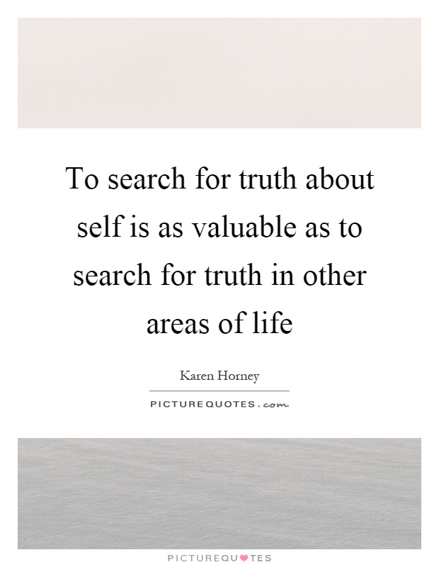 To search for truth about self is as valuable as to search for truth in other areas of life Picture Quote #1