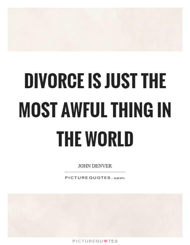 Divorce is just the most awful thing in the world Picture Quote #1
