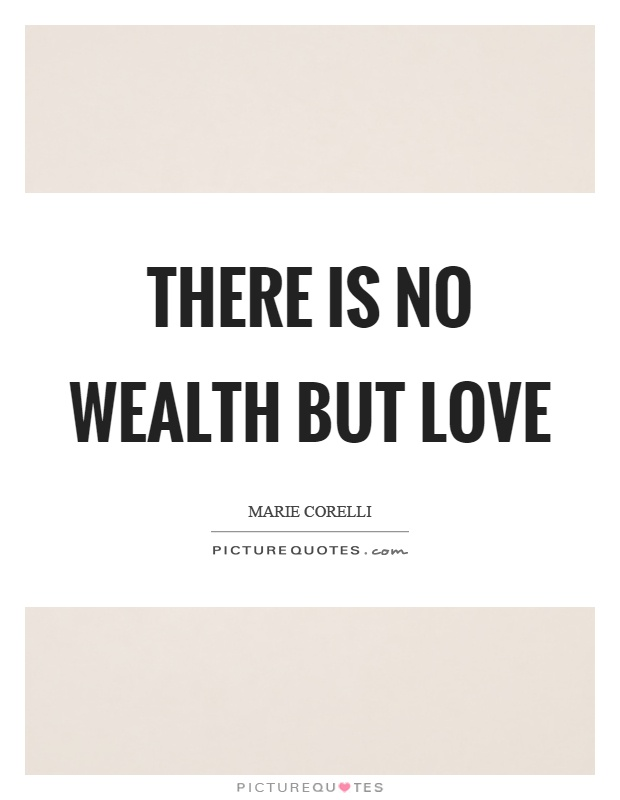 There is no wealth but love Picture Quote #1