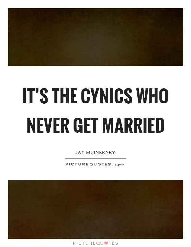 It's the cynics who never get married Picture Quote #1