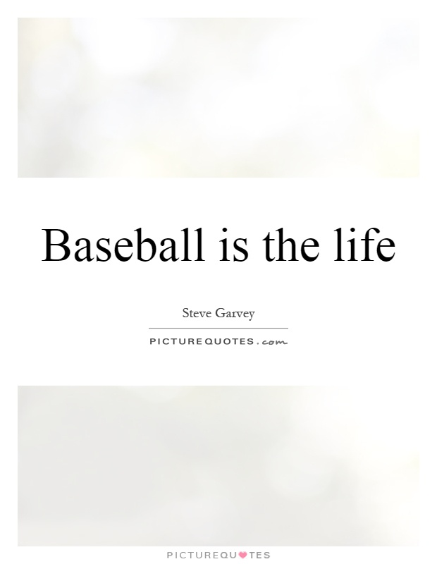 Baseball is the life Picture Quote #1