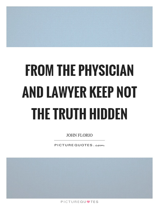 From the physician and lawyer keep not the truth hidden Picture Quote #1