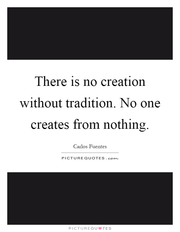 There is no creation without tradition. No one creates from nothing Picture Quote #1