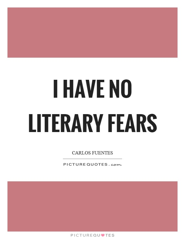I have no literary fears Picture Quote #1