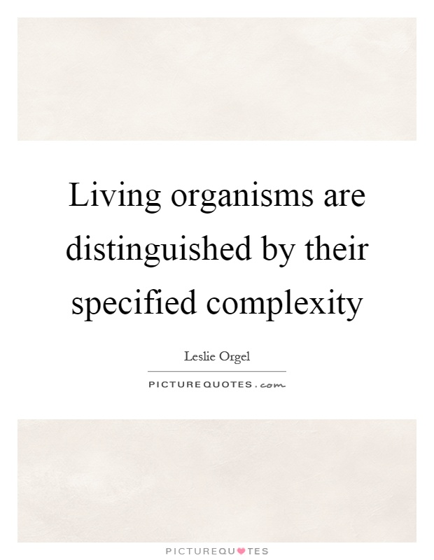 Living organisms are distinguished by their specified complexity Picture Quote #1
