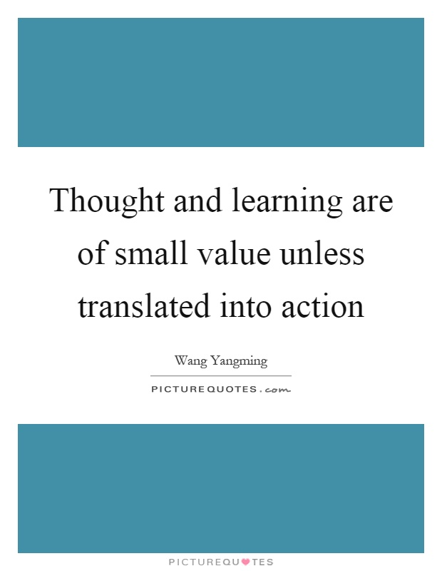 Thought and learning are of small value unless translated into action Picture Quote #1