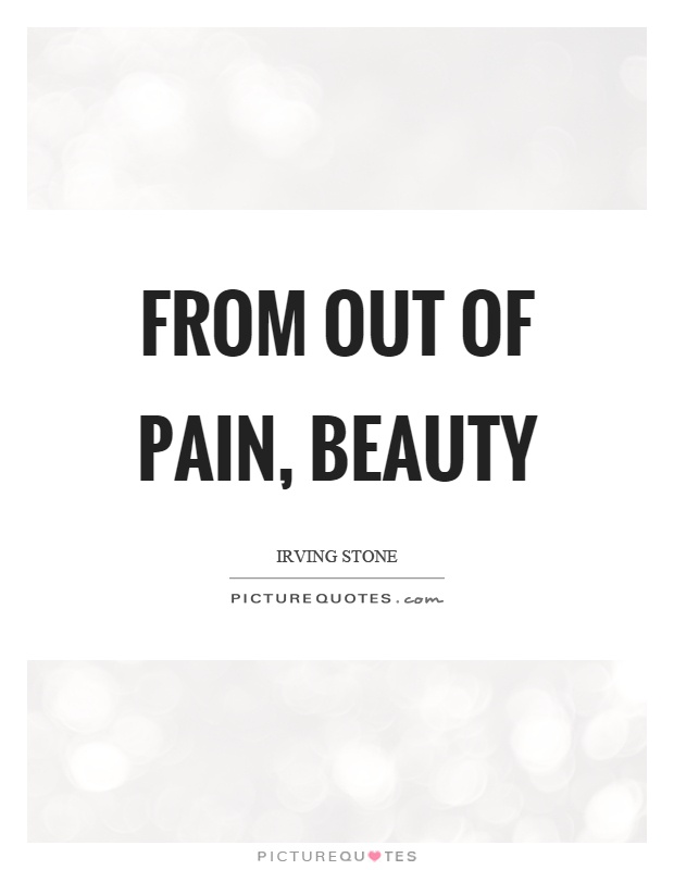 From out of pain, beauty Picture Quote #1