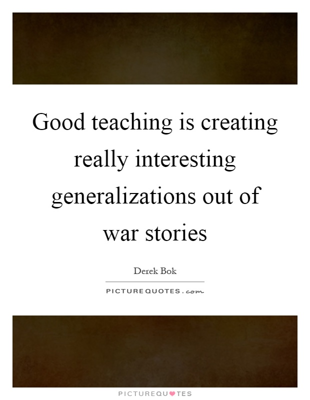 Good teaching is creating really interesting generalizations out of war stories Picture Quote #1