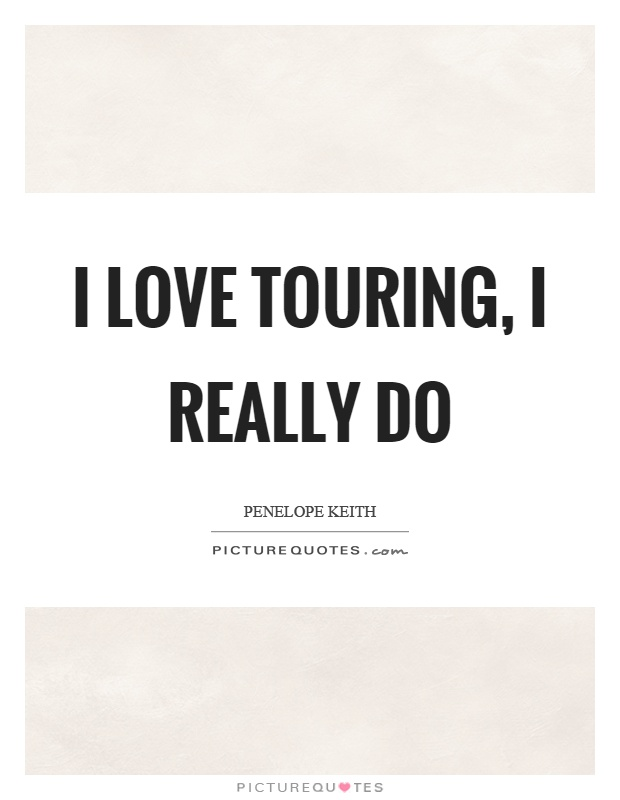 I love touring, I really do Picture Quote #1