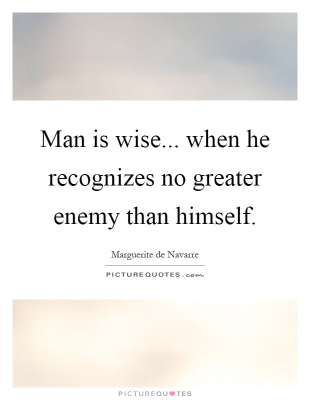 Man is wise... when he recognizes no greater enemy than himself Picture Quote #1