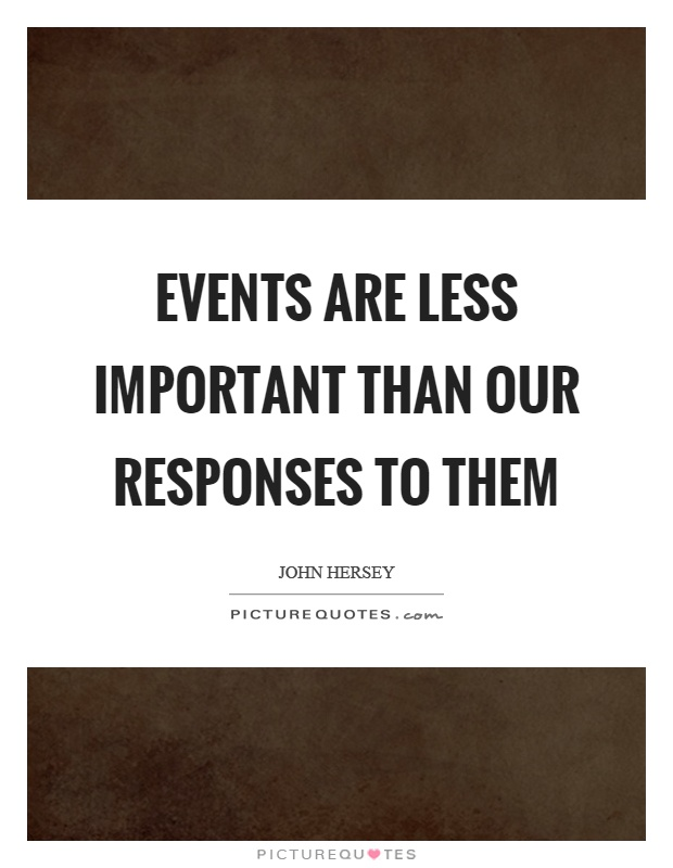 Events are less important than our responses to them Picture Quote #1