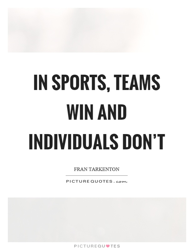 In Sports Teams Win And Individuals Dont Picture Quote 1