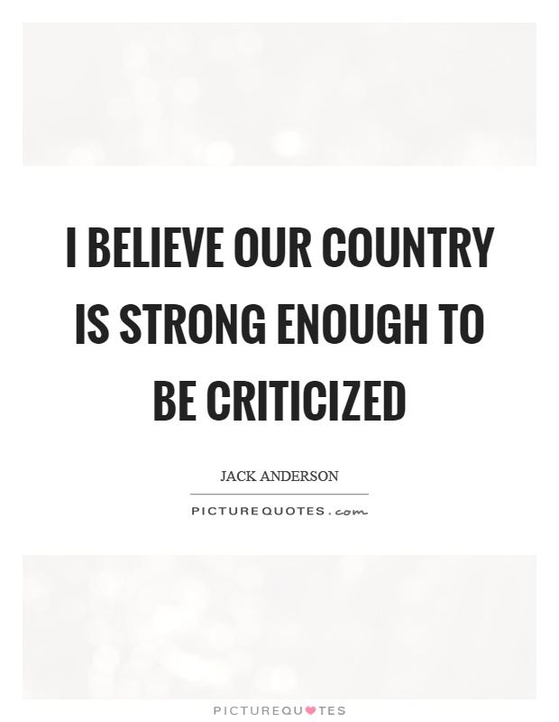 I believe our country is strong enough to be criticized Picture Quote #1