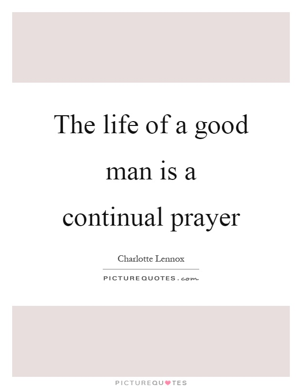 The life of a good man is a continual prayer Picture Quote #1