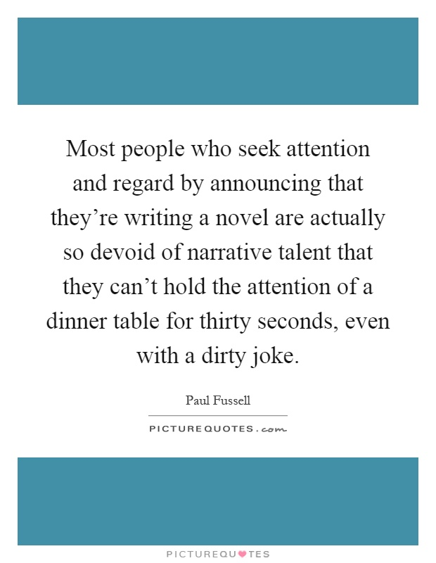 Most people who seek attention and regard by announcing that ...