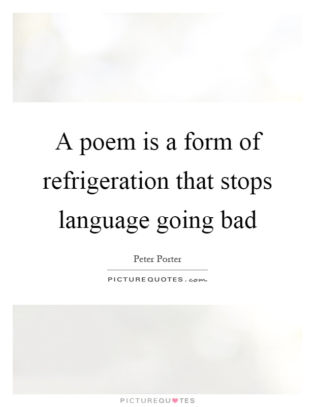A poem is a form of refrigeration that stops language going bad Picture Quote #1