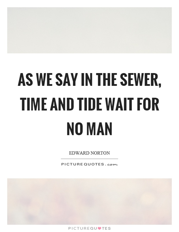 essay man no tide time wait About the phrase 'time and tide wait for no man' the origin of the phrase is uncertain, but there are versions dating back to at least 1225 it conjures up images of passing time and the certainty of the rising and falling of the sea, but this is not thought to be the original meaning.