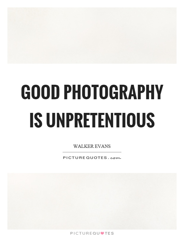 Good photography is unpretentious Picture Quote #1