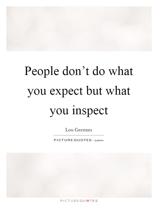 People don't do what you expect but what you inspect Picture Quote #1