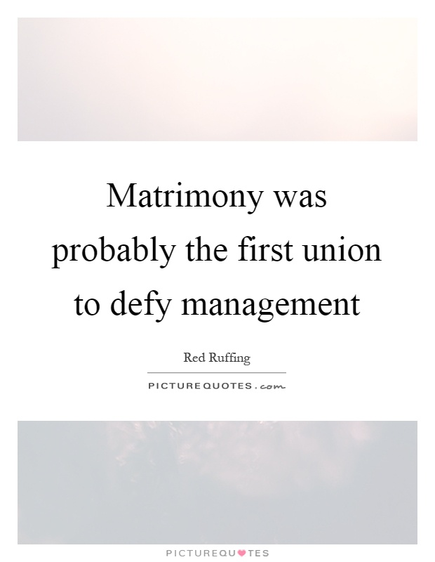 Matrimony was probably the first union to defy management Picture Quote #1