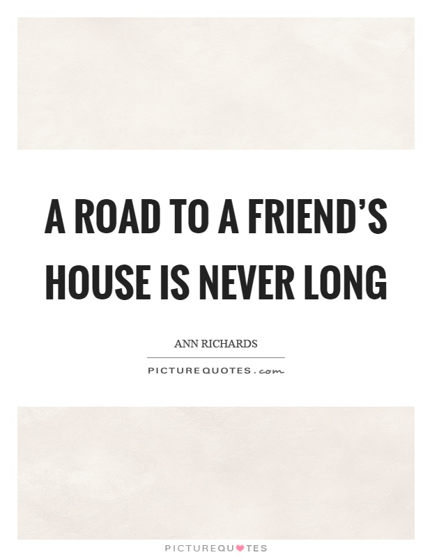 A road to a friend's house is never long Picture Quote #1