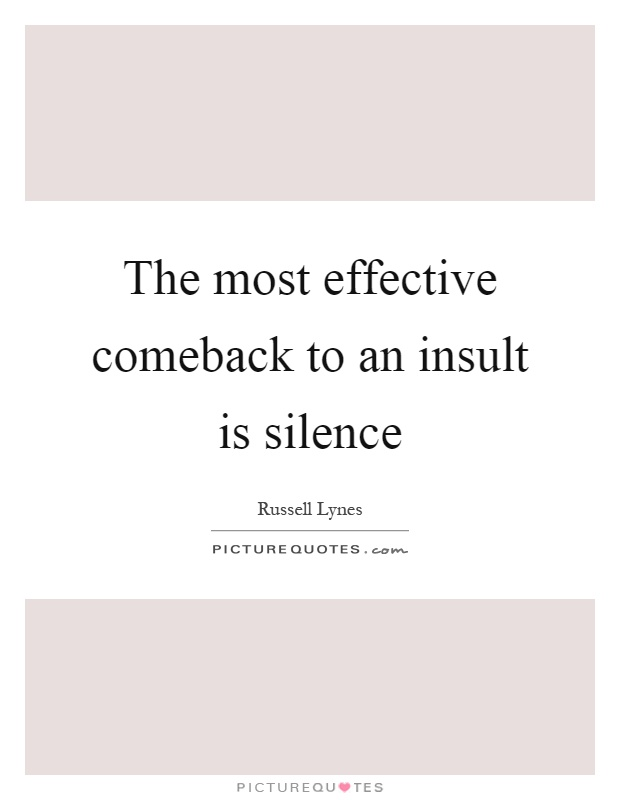 The most effective comeback to an insult is silence Picture Quote #1