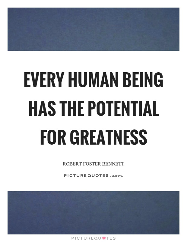 Every human being has the potential for greatness Picture Quote #1