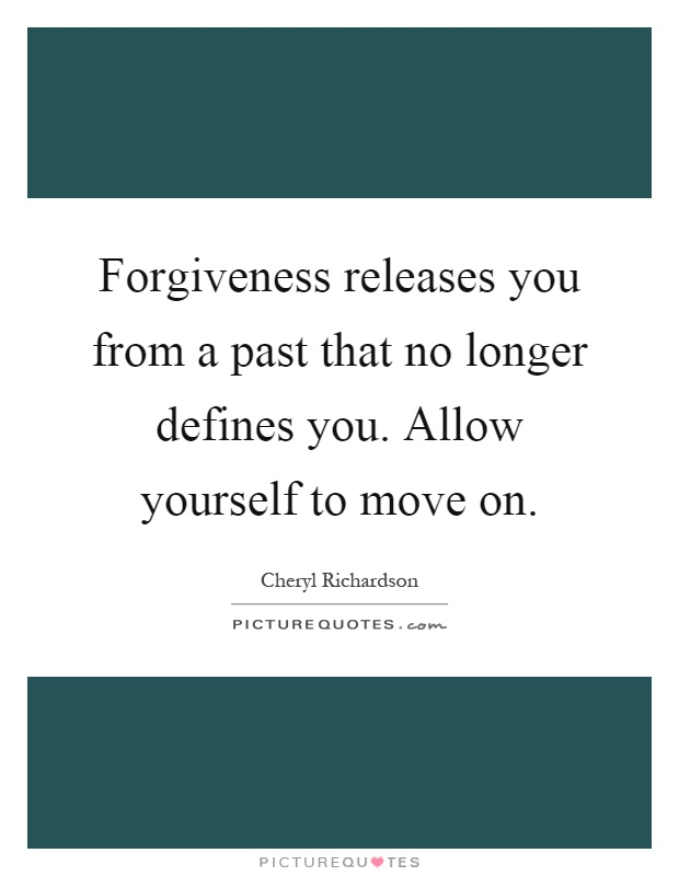 Forgiveness releases you from a past that no longer defines you. Allow yourself to move on Picture Quote #1