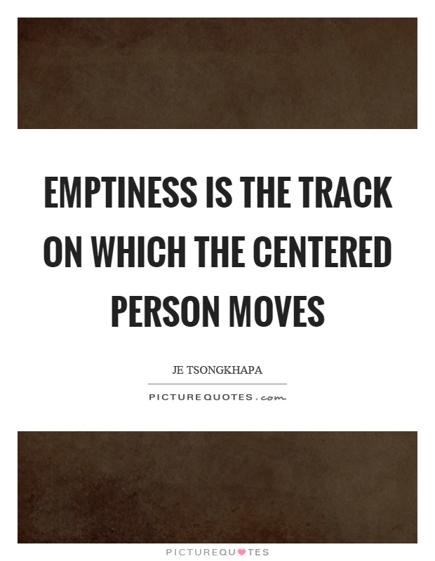 Emptiness is the track on which the centered person moves Picture Quote #1
