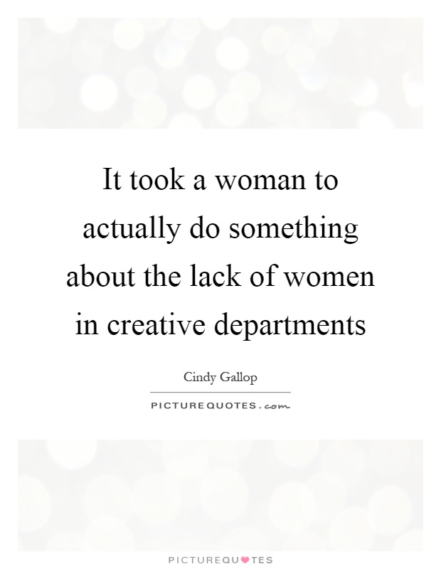 It took a woman to actually do something about the lack of women in creative departments Picture Quote #1