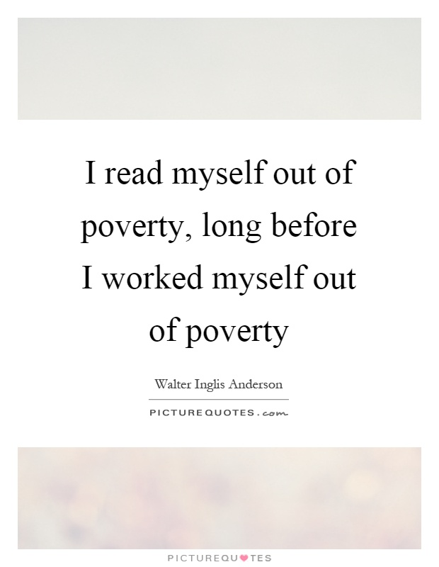 I read myself out of poverty, long before I worked myself out of poverty Picture Quote #1