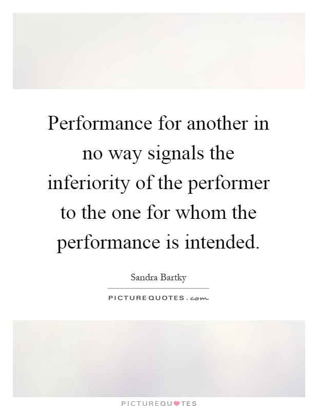 Performance for another in no way signals the inferiority of the performer to the one for whom the performance is intended Picture Quote #1