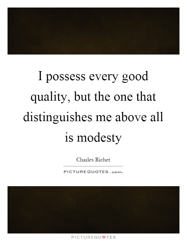 I possess every good quality, but the one that distinguishes me above all is modesty Picture Quote #1