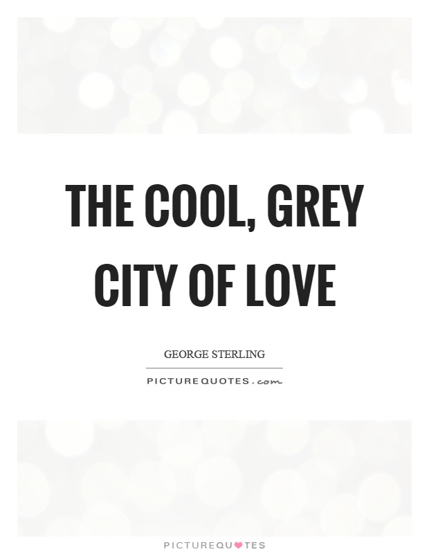 The cool, grey city of love Picture Quote #1