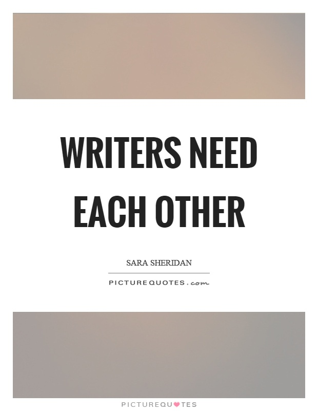 Writers need each other Picture Quote #1
