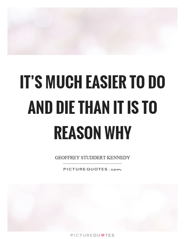 It's much easier to do and die than it is to reason why Picture Quote #1