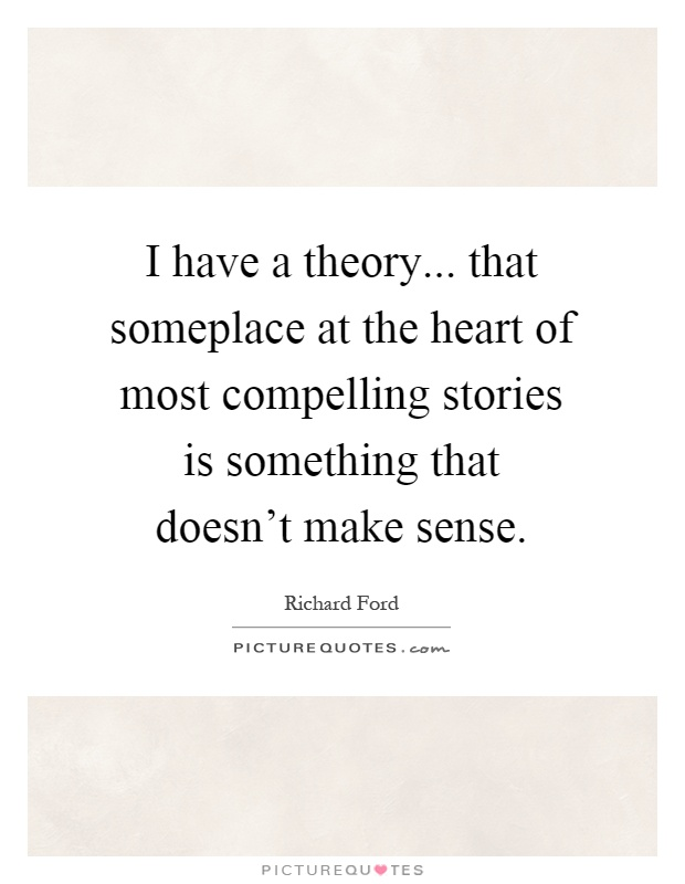 I Have A Theory... That Someplace At The Heart Of Most